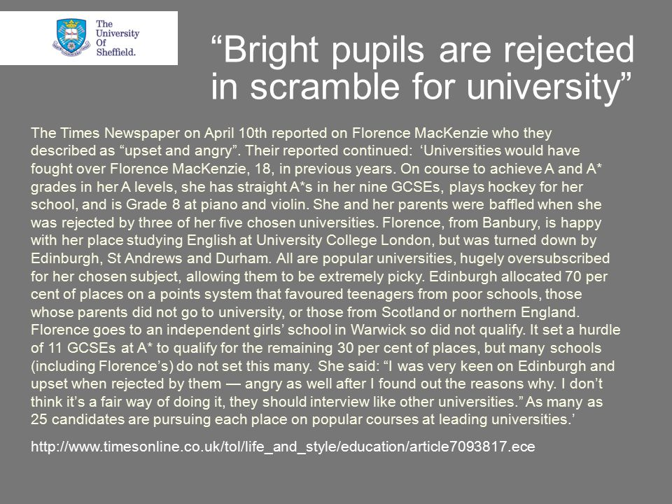 Bright pupils are rejected in scramble for university The Times Newspaper on April 10th reported on Florence MacKenzie who they described as upset and angry .