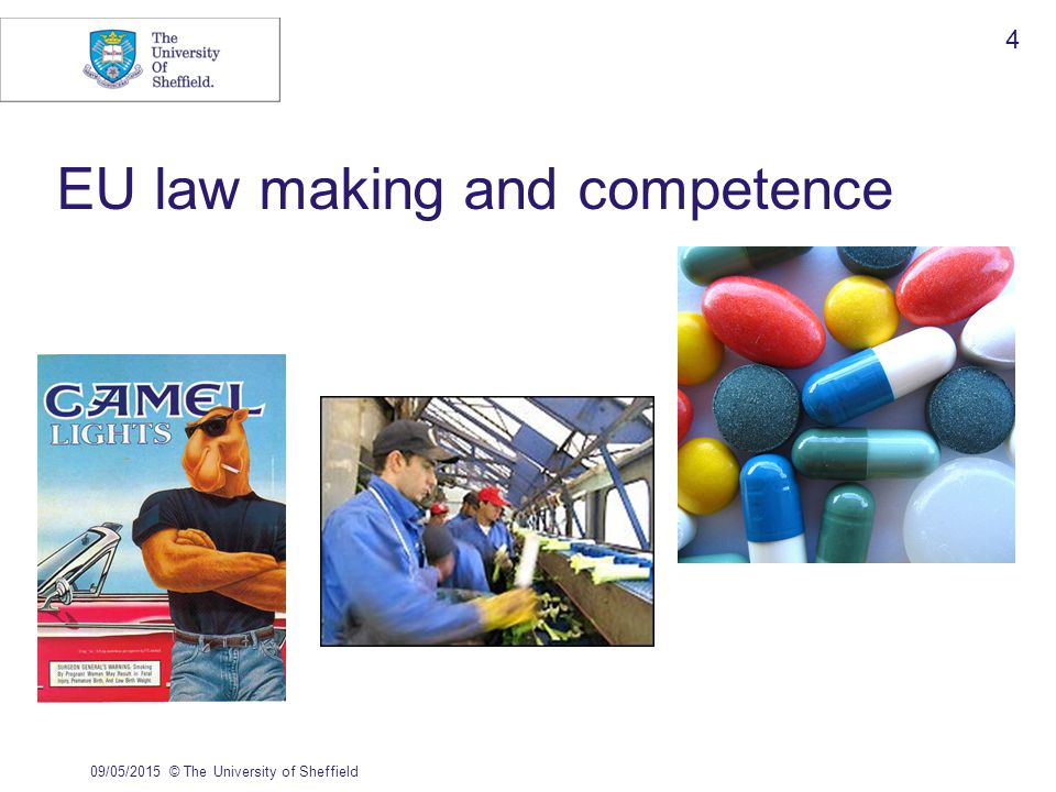 09/05/2015© The University of Sheffield 4 EU law making and competence