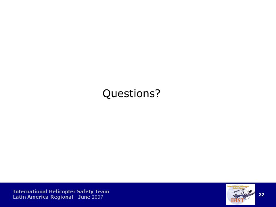 32 International Helicopter Safety Team Latin America Regional - June 2007 Questions