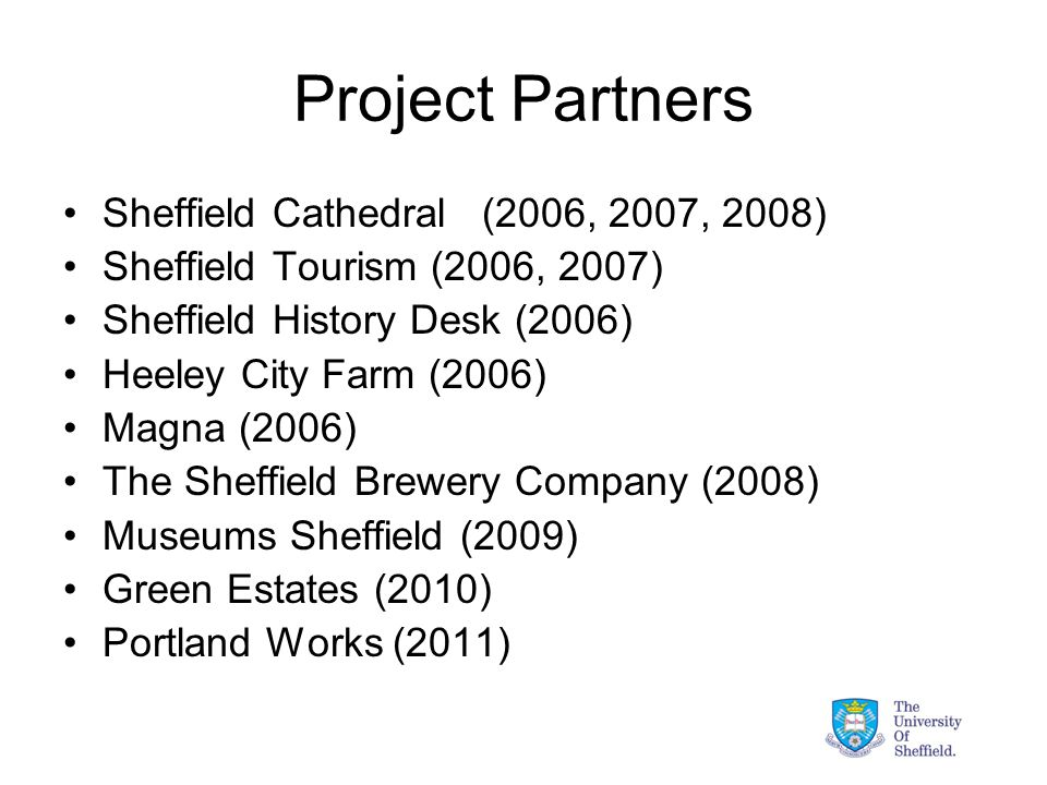 Project Partners Sheffield Cathedral(2006, 2007, 2008) Sheffield Tourism (2006, 2007) Sheffield History Desk (2006) Heeley City Farm (2006) Magna (200