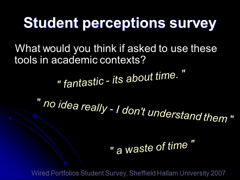 Student perceptions survey no idea really - I don t understand them fantastic - its about time.