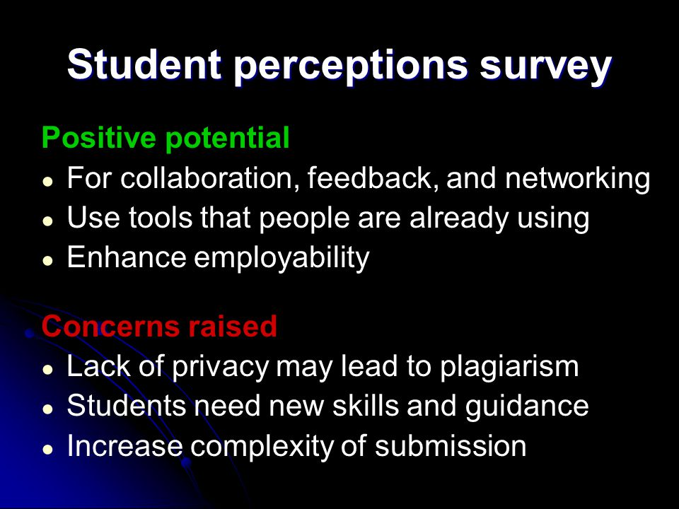 Student perceptions survey Positive potential ● For collaboration, feedback, and networking ● Use tools that people are already using ● Enhance employability Concerns raised ● Lack of privacy may lead to plagiarism ● Students need new skills and guidance ● Increase complexity of submission