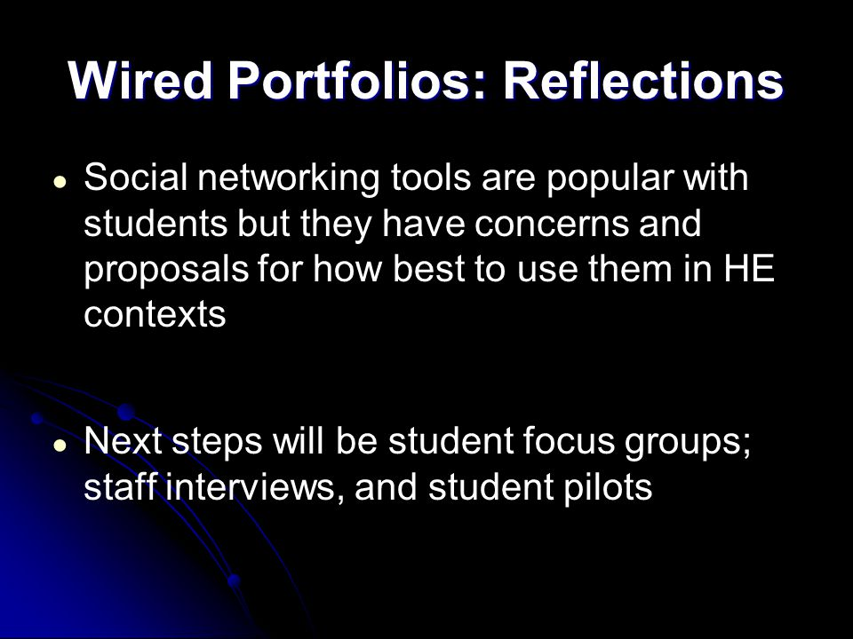 Wired Portfolios: Reflections ● Social networking tools are popular with students but they have concerns and proposals for how best to use them in HE