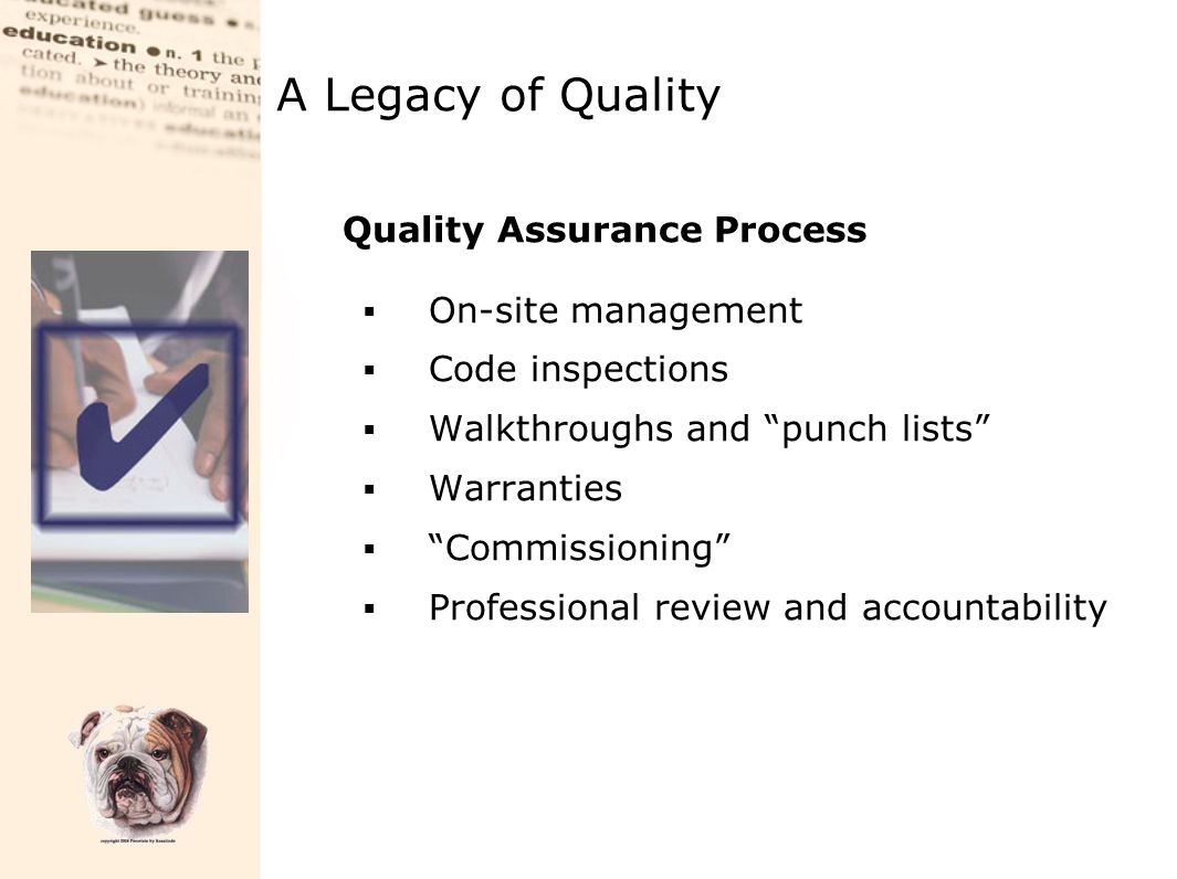 "A Legacy of Quality Quality Assurance Process  On-site management  Code inspections  Walkthroughs and ""punch lists""  Warranties  ""Commissioning"""
