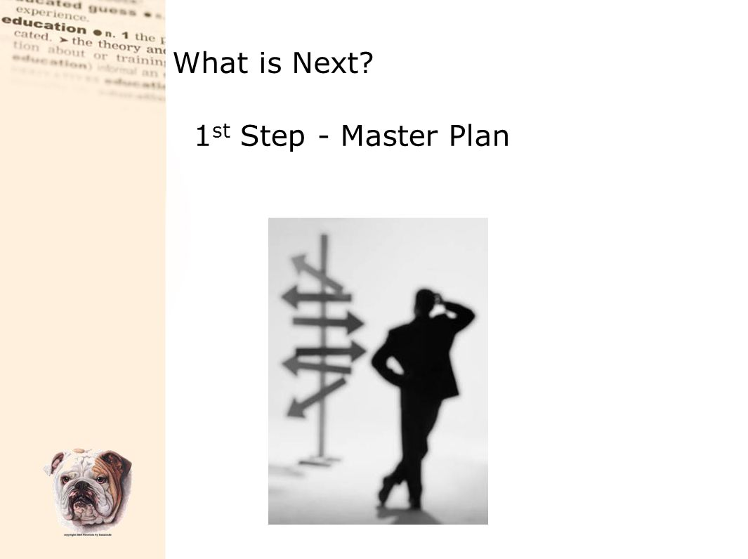 What is Next? 1 st Step - Master Plan