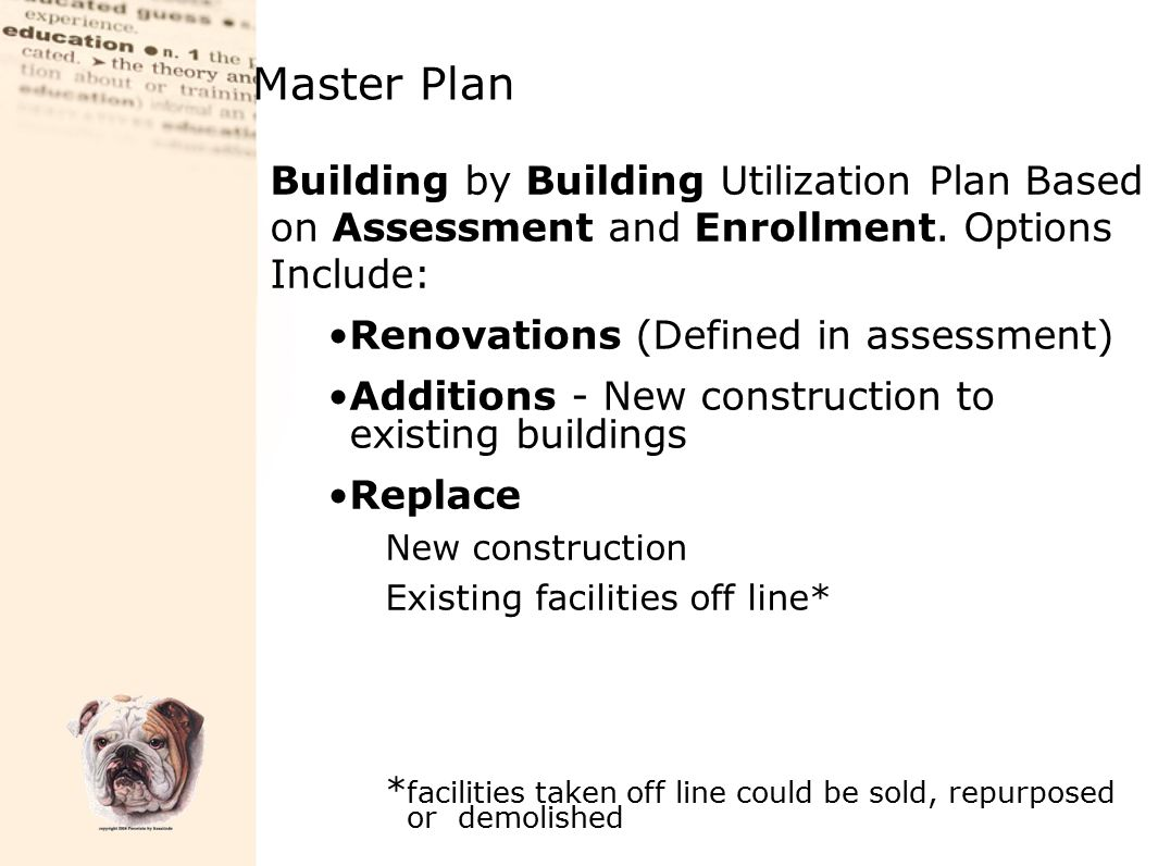 Building by Building Utilization Plan Based on Assessment and Enrollment. Options Include: Renovations (Defined in assessment) Additions - New constru