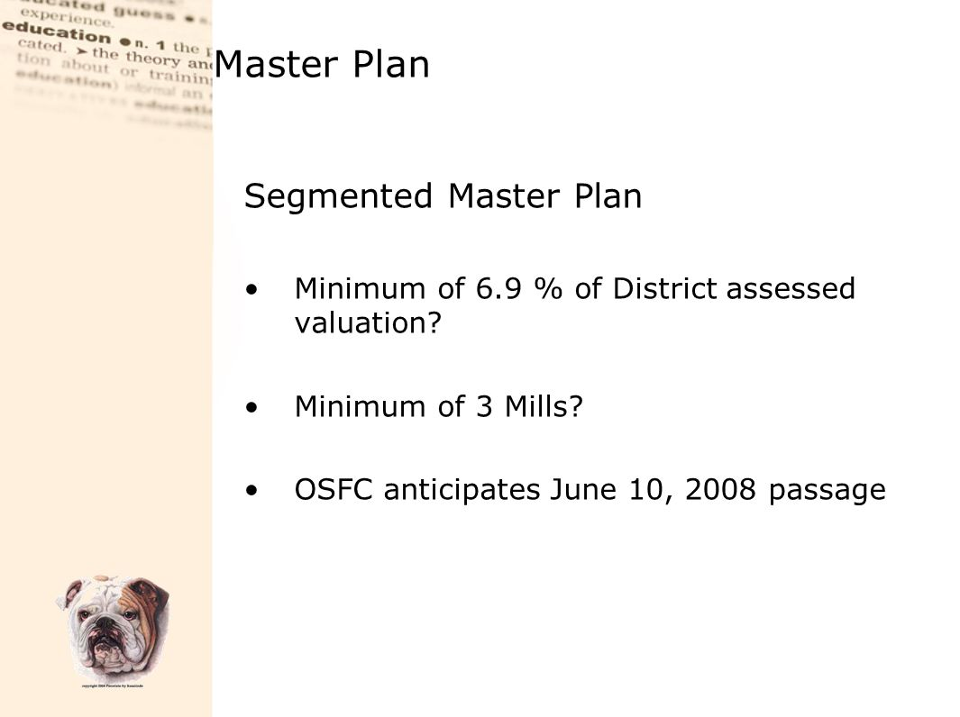 Master Plan Segmented Master Plan Minimum of 6.9 % of District assessed valuation? Minimum of 3 Mills? OSFC anticipates June 10, 2008 passage