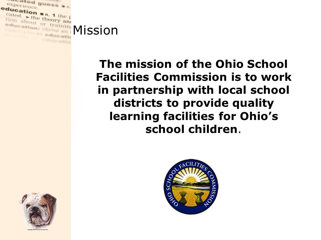 About OSFC Created in May, 1997  Separate and distinct state agency Appropriated $6.9 billion / $5.5 billion disbursed  $3 million a day spent on OSFC projects  $4.1 billion in Tobacco Securitization funding available Nearly 350 districts involved in 4 major programs 528 new/renovated buildings opened  308 in active design and construction 123 districts fully completed