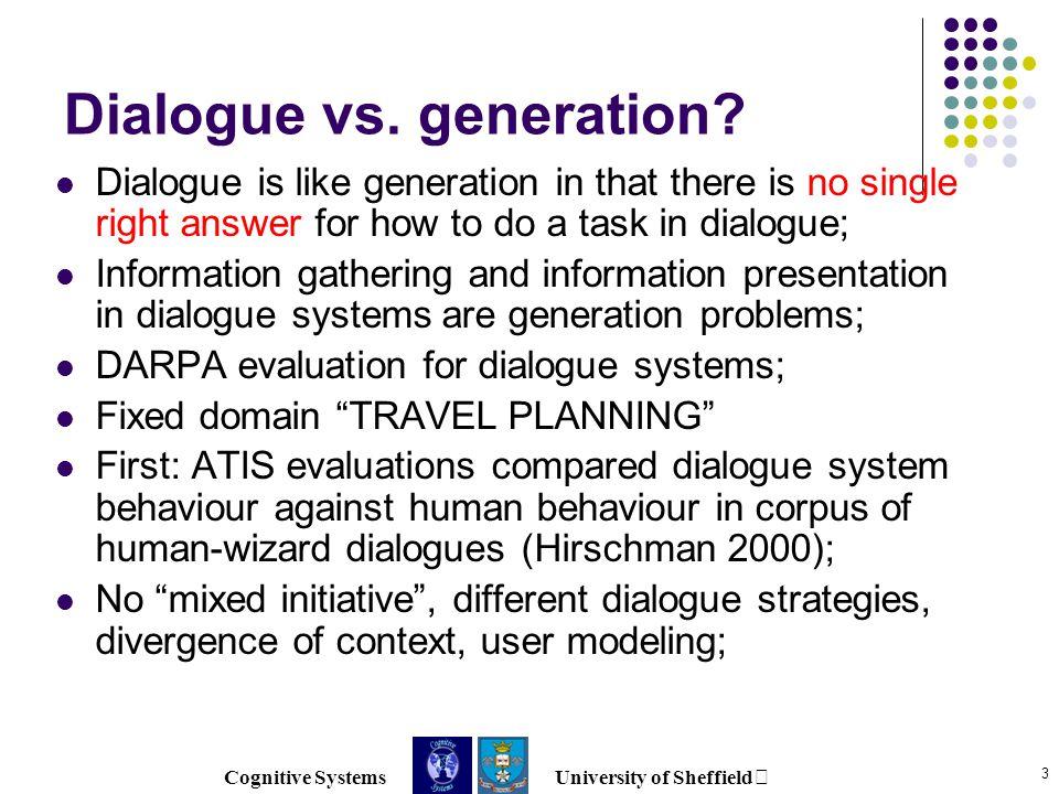 Cognitive Systems University of Sheffield 3 Dialogue vs.