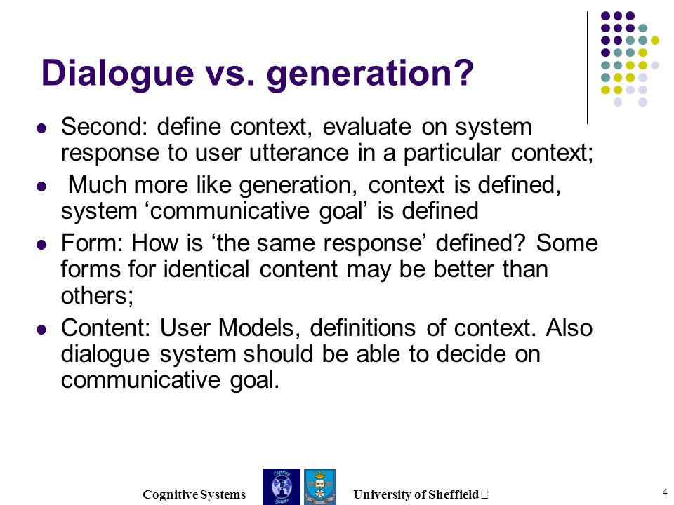 Cognitive Systems University of Sheffield 4 Dialogue vs.