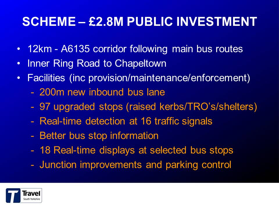SCHEME – £2.8M PUBLIC INVESTMENT 12km - A6135 corridor following main bus routes Inner Ring Road to Chapeltown Facilities (inc provision/maintenance/e
