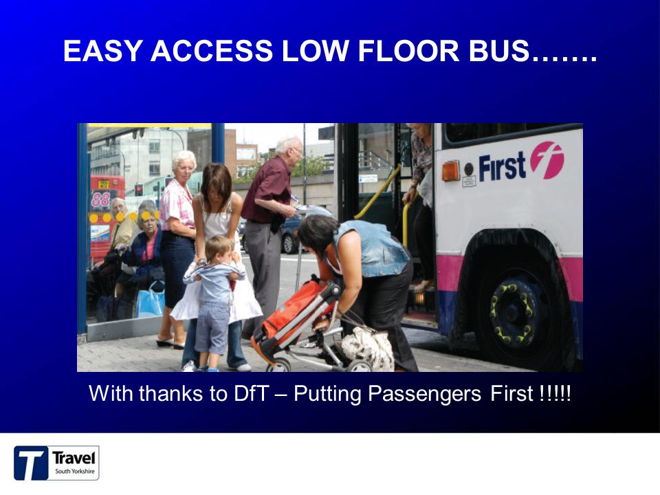 EASY ACCESS LOW FLOOR BUS……. With thanks to DfT – Putting Passengers First !!!!!