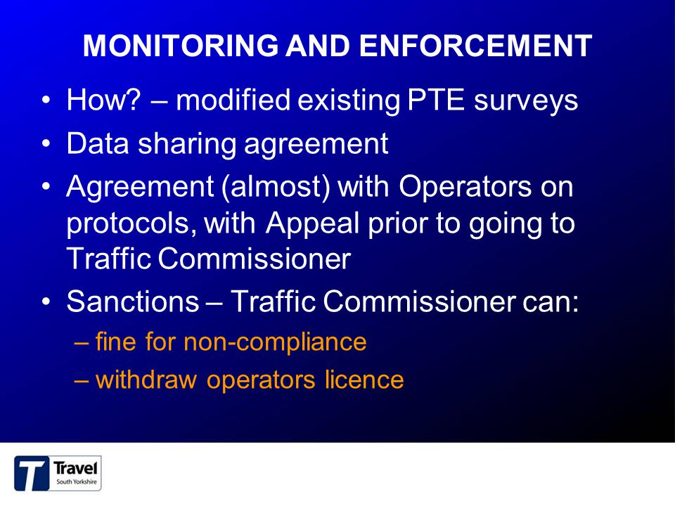 MONITORING AND ENFORCEMENT How? – modified existing PTE surveys Data sharing agreement Agreement (almost) with Operators on protocols, with Appeal pri