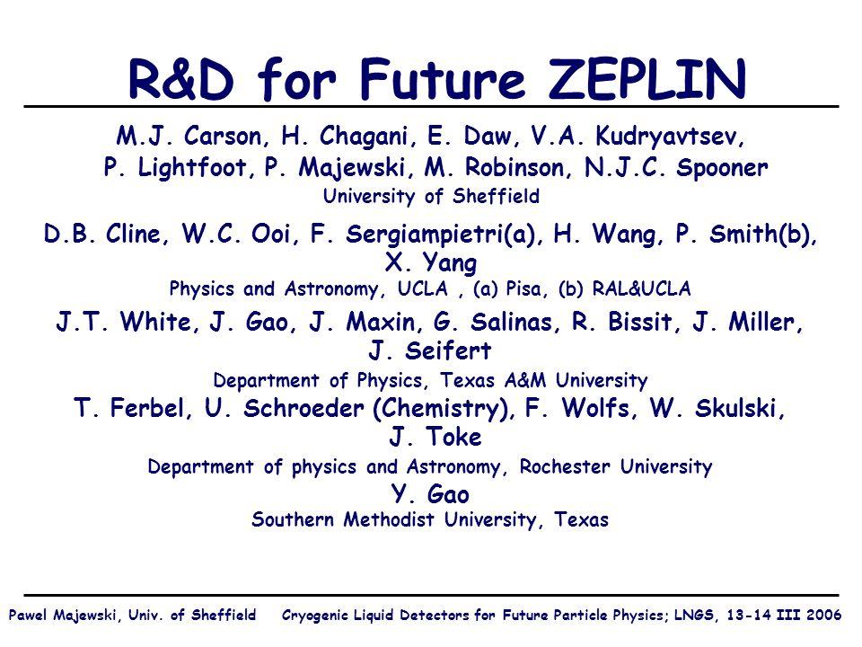 R&D for Future ZEPLIN M.J. Carson, H. Chagani, E.