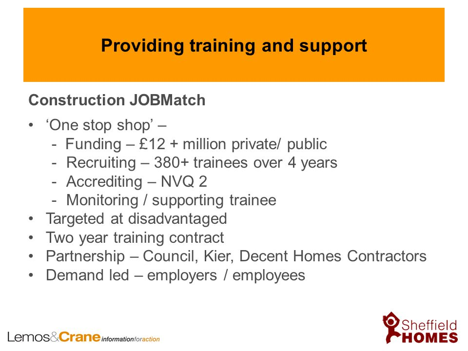 Providing training and support Construction JOBMatch 'One stop shop' – - Funding – £12 + million private/ public -Recruiting – 380+ trainees over 4 ye