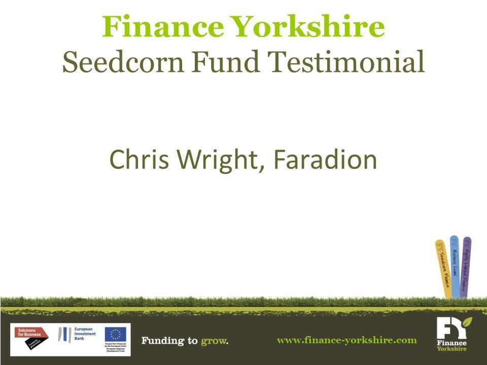 www.finance-yorkshire.com Finance Yorkshire Seedcorn Fund Testimonial Chris Wright, Faradion