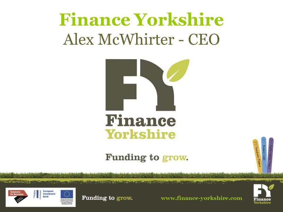 www.finance-yorkshire.com Finance Yorkshire Alex McWhirter - CEO