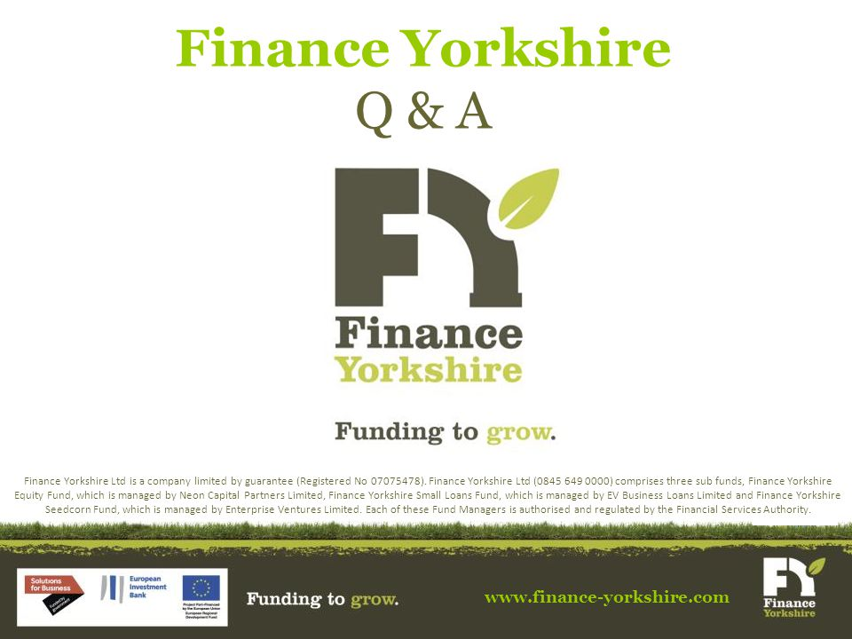 Finance Yorkshire Q & A www.finance-yorkshire.com Finance Yorkshire Ltd is a company limited by guarantee (Registered No 07075478).