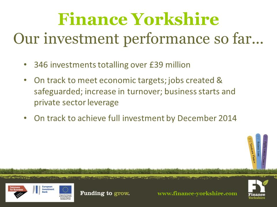 www.finance-yorkshire.com Finance Yorkshire Our investment performance so far...