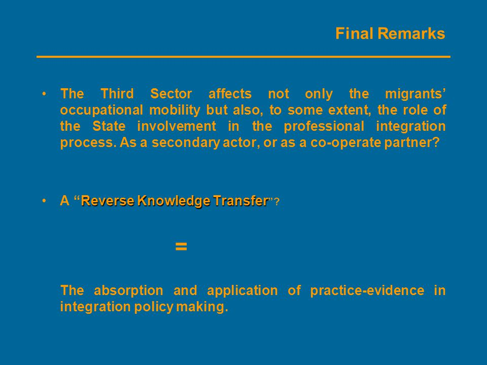 Final Remarks The Third Sector affects not only the migrants' occupational mobility but also, to some extent, the role of the State involvement in the