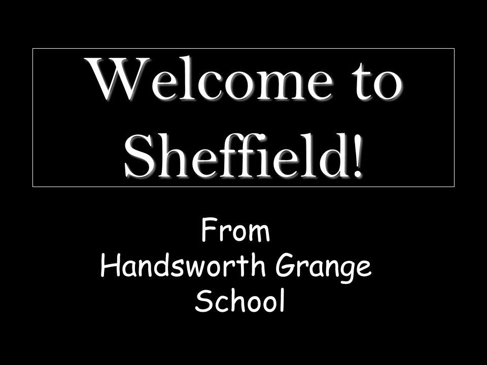 Welcome to Sheffield! From Handsworth Grange School