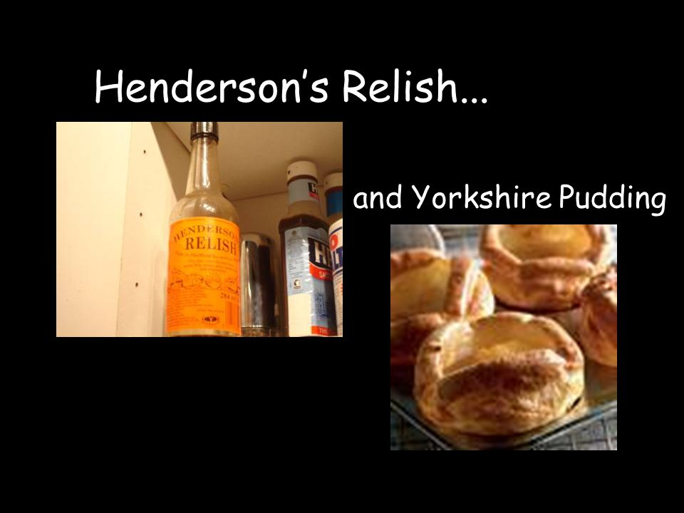 Henderson's Relish... and Yorkshire Pudding