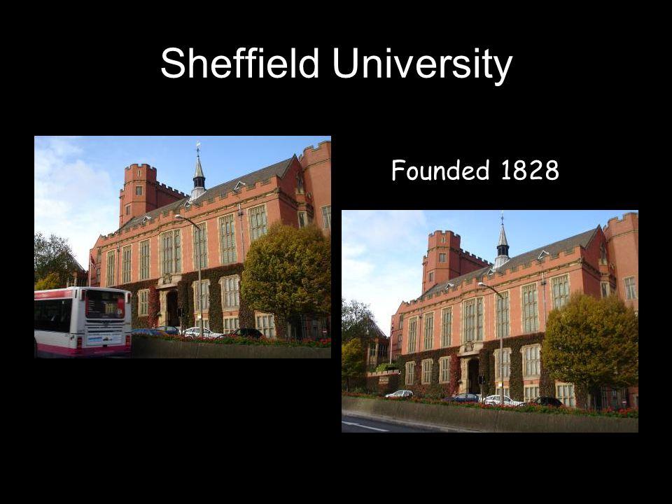 Sheffield University Founded 1828