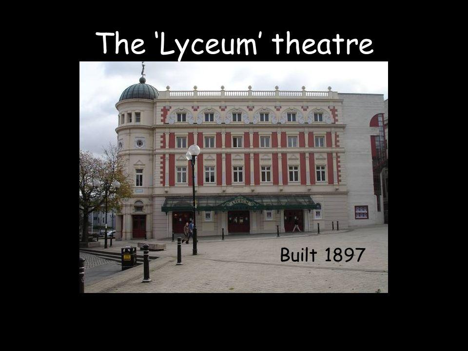 The 'Lyceum' theatre Built 1897