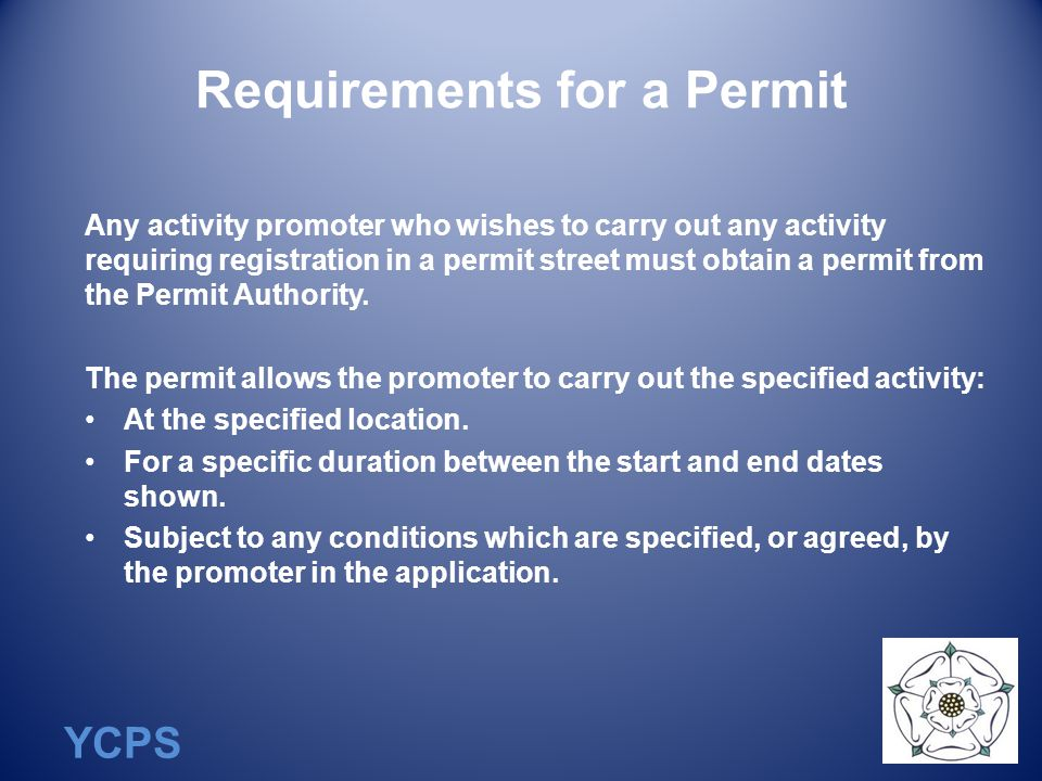 YCPS Requirements for a Permit Any activity promoter who wishes to carry out any activity requiring registration in a permit street must obtain a permit from the Permit Authority.
