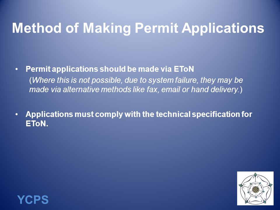 YCPS Method of Making Permit Applications Permit applications should be made via EToN (Where this is not possible, due to system failure, they may be made via alternative methods like fax, email or hand delivery.) Applications must comply with the technical specification for EToN.