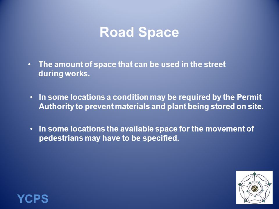 YCPS Road Space The amount of space that can be used in the street during works.