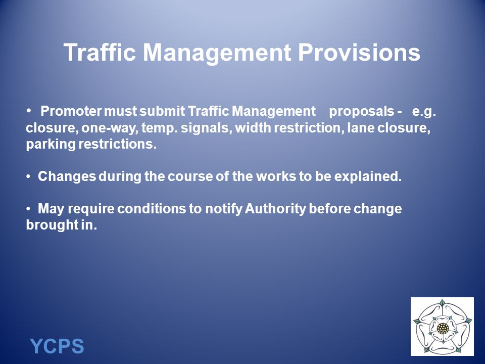 YCPS Traffic Management Provisions Promoter must submit Traffic Management proposals - e.g.
