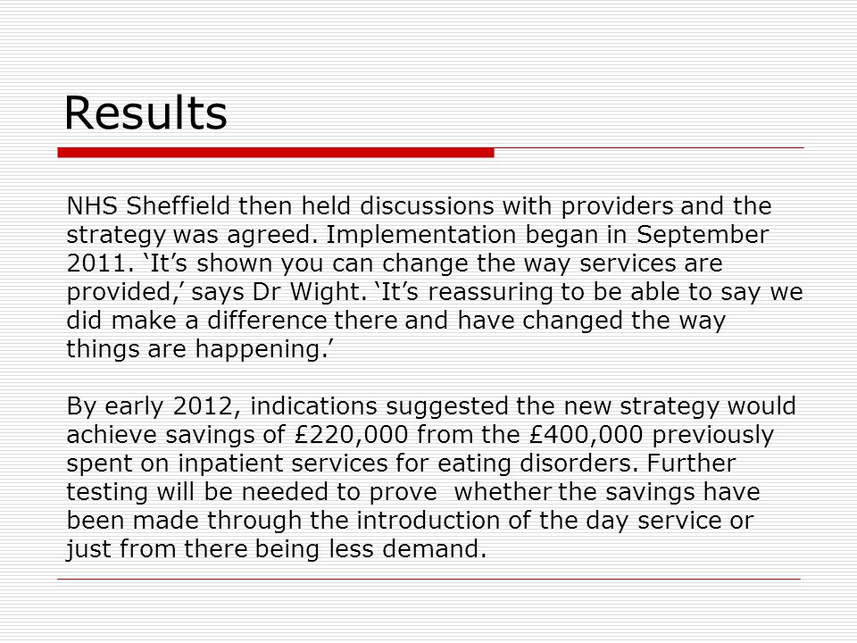 Results NHS Sheffield then held discussions with providers and the strategy was agreed. Implementation began in September 2011. 'It's shown you can ch