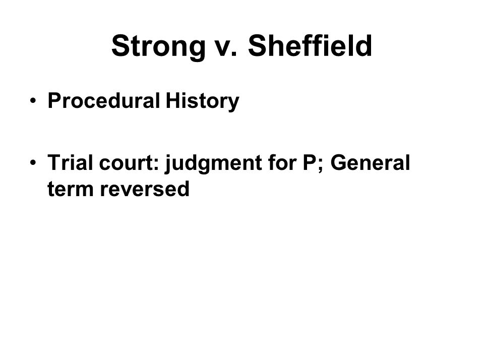 Strong v. Sheffield Procedural History Trial court: judgment for P; General term reversed