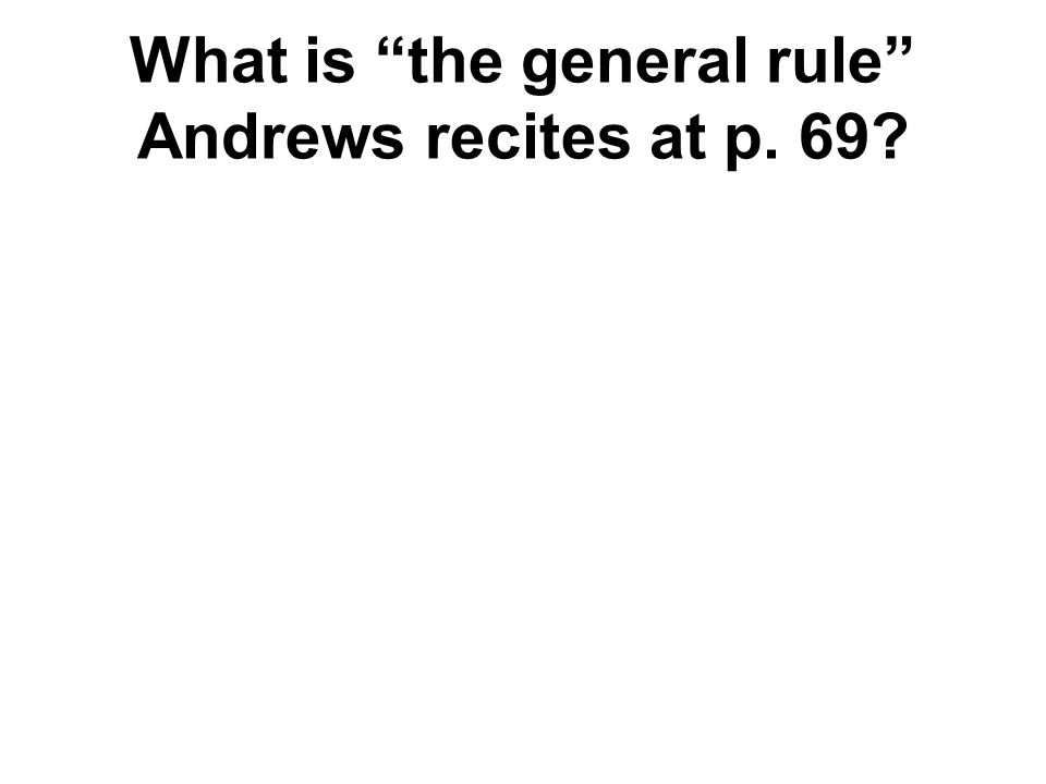 What is the general rule Andrews recites at p. 69
