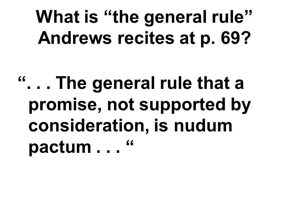 ... The general rule that a promise, not supported by consideration, is nudum pactum...