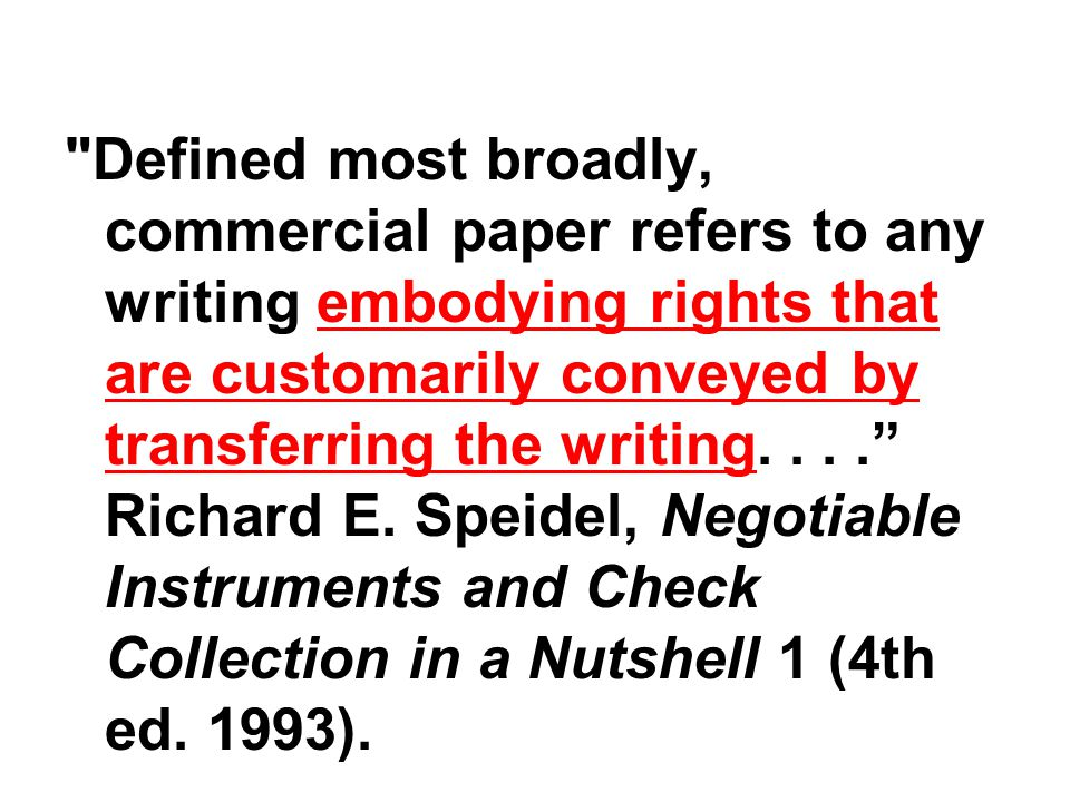 Defined most broadly, commercial paper refers to any writing embodying rights that are customarily conveyed by transferring the writing.... Richard E.