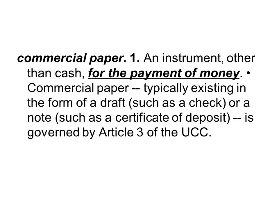 commercial paper. 1. An instrument, other than cash, for the payment of money.