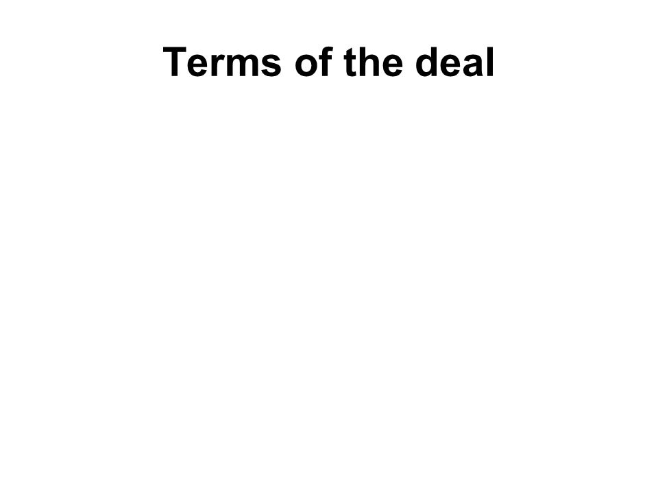 Terms of the deal
