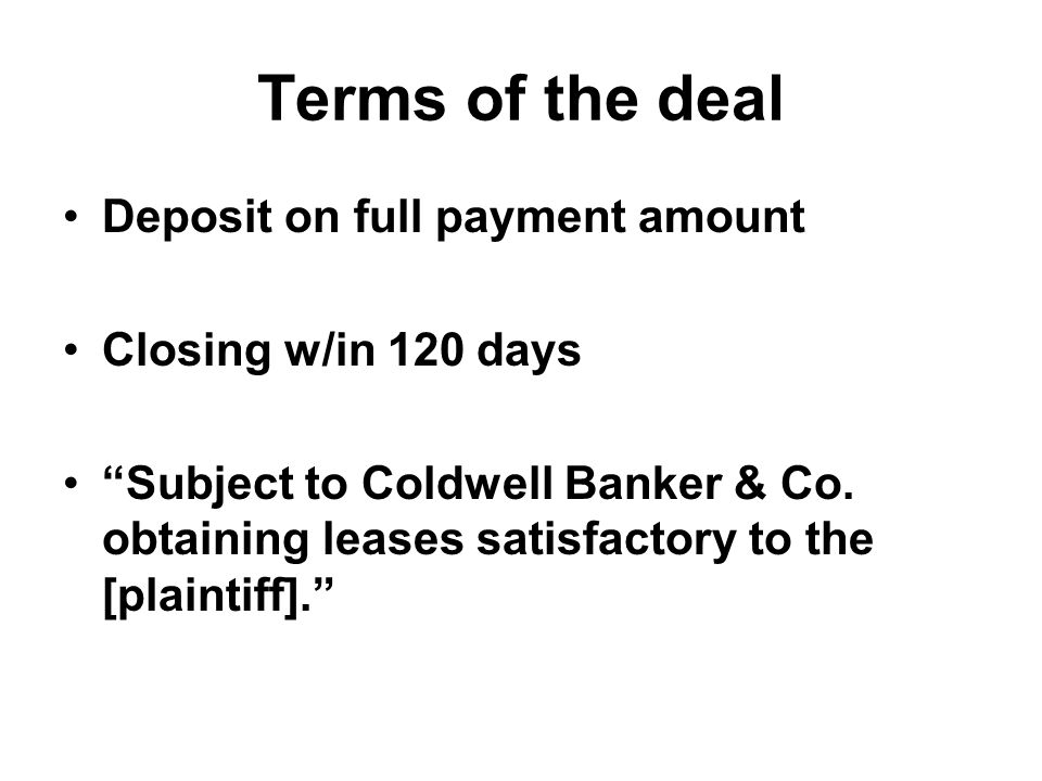 Deposit on full payment amount Closing w/in 120 days Subject to Coldwell Banker & Co.