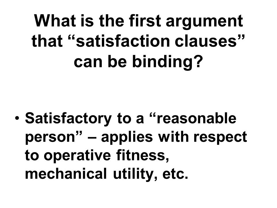 What is the first argument that satisfaction clauses can be binding.