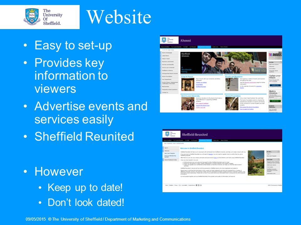 09/05/2015© The University of Sheffield / Department of Marketing and Communications Website Easy to set-up Provides key information to viewers Advertise events and services easily Sheffield Reunited However Keep up to date.