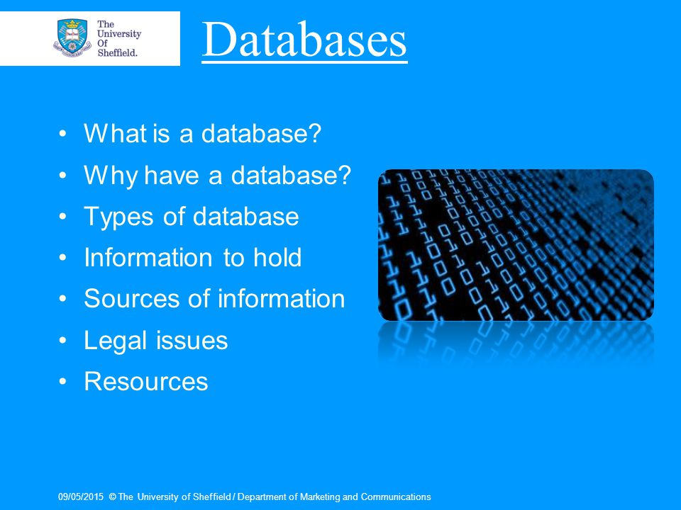 09/05/2015© The University of Sheffield / Department of Marketing and Communications Databases What is a database.