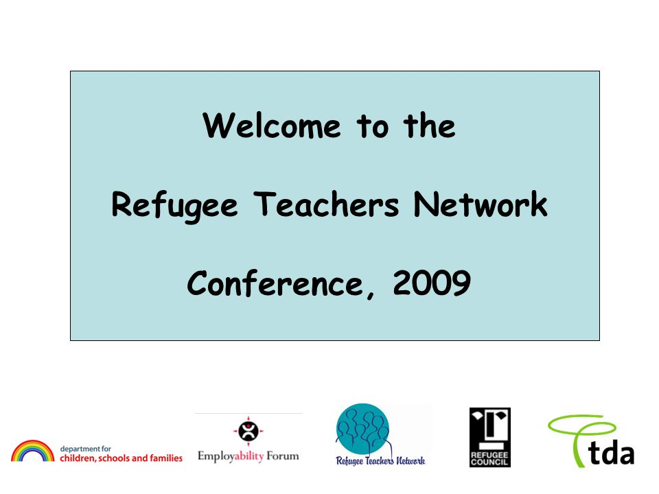 Welcome to the Refugee Teachers Network Conference, 2009