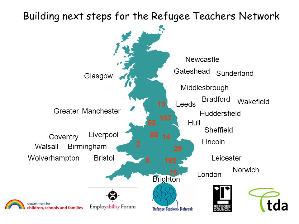 Leeds Sheffield Hull Liverpool Manchester Bristol London Lincoln Leicester Huddersfield Building next steps for the Refugee Teachers Network Gateshead Middlesbrough Glasgow Birmingham Coventry Bradford Greater Wakefield Wolverhampton 157 52 13 Walsall Brighton 88 14 192 16 29 5 2 Norwich Newcastle Sunderland