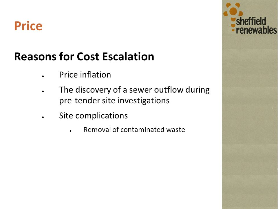 Price Reasons for Cost Escalation ● Price inflation ● The discovery of a sewer outflow during pre-tender site investigations ● Site complications ● Removal of contaminated waste