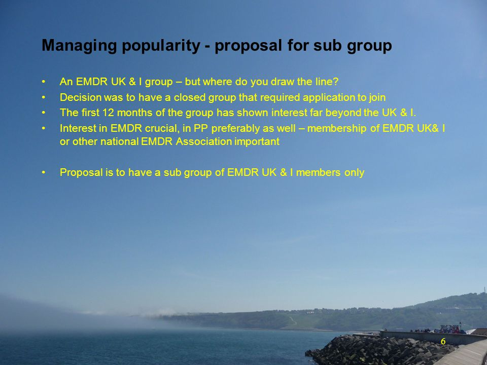 6 Managing popularity - proposal for sub group An EMDR UK & I group – but where do you draw the line.
