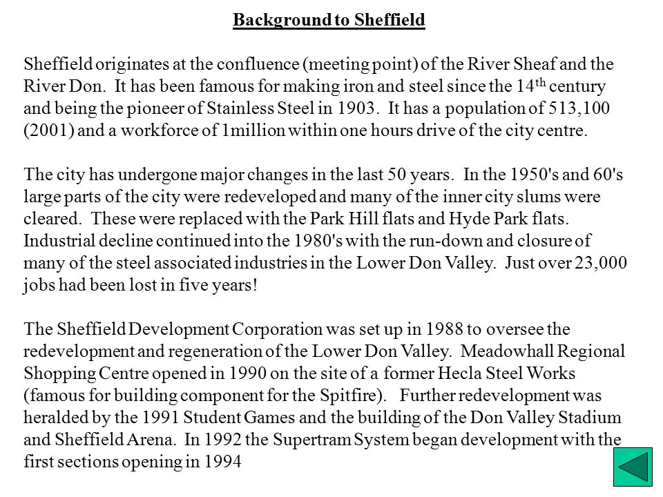 Background to Sheffield Sheffield originates at the confluence (meeting point) of the River Sheaf and the River Don.
