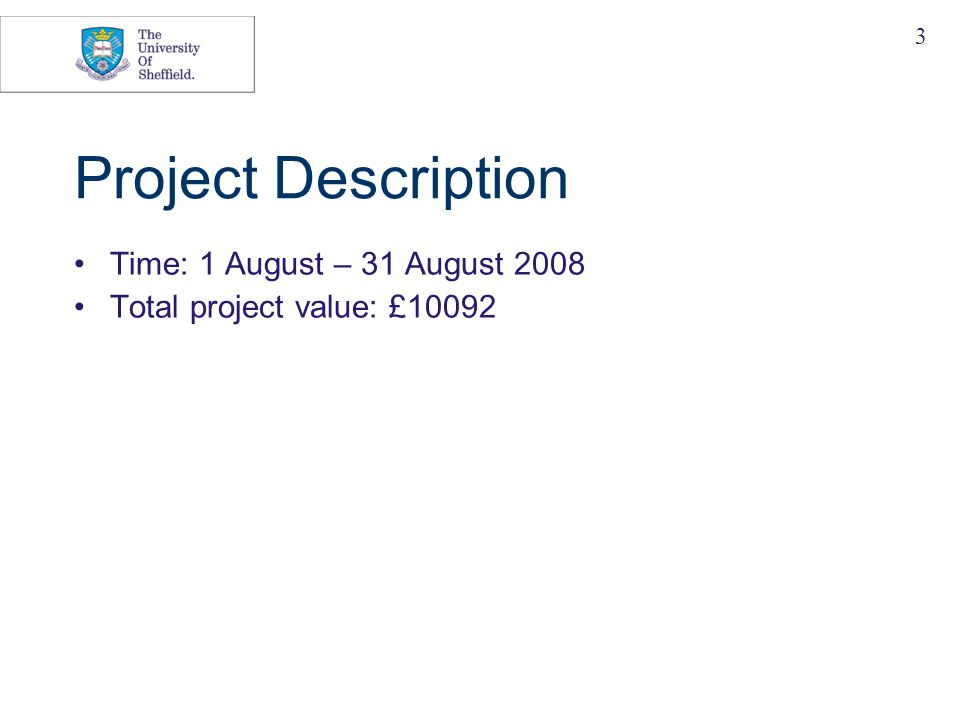 3 Project Description Time: 1 August – 31 August 2008 Total project value: £10092