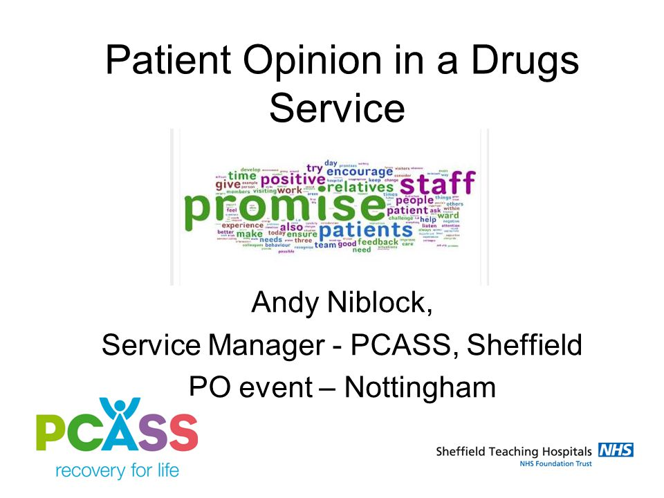 Patient Opinion in a Drugs Service Andy Niblock, Service Manager - PCASS, Sheffield PO event – Nottingham